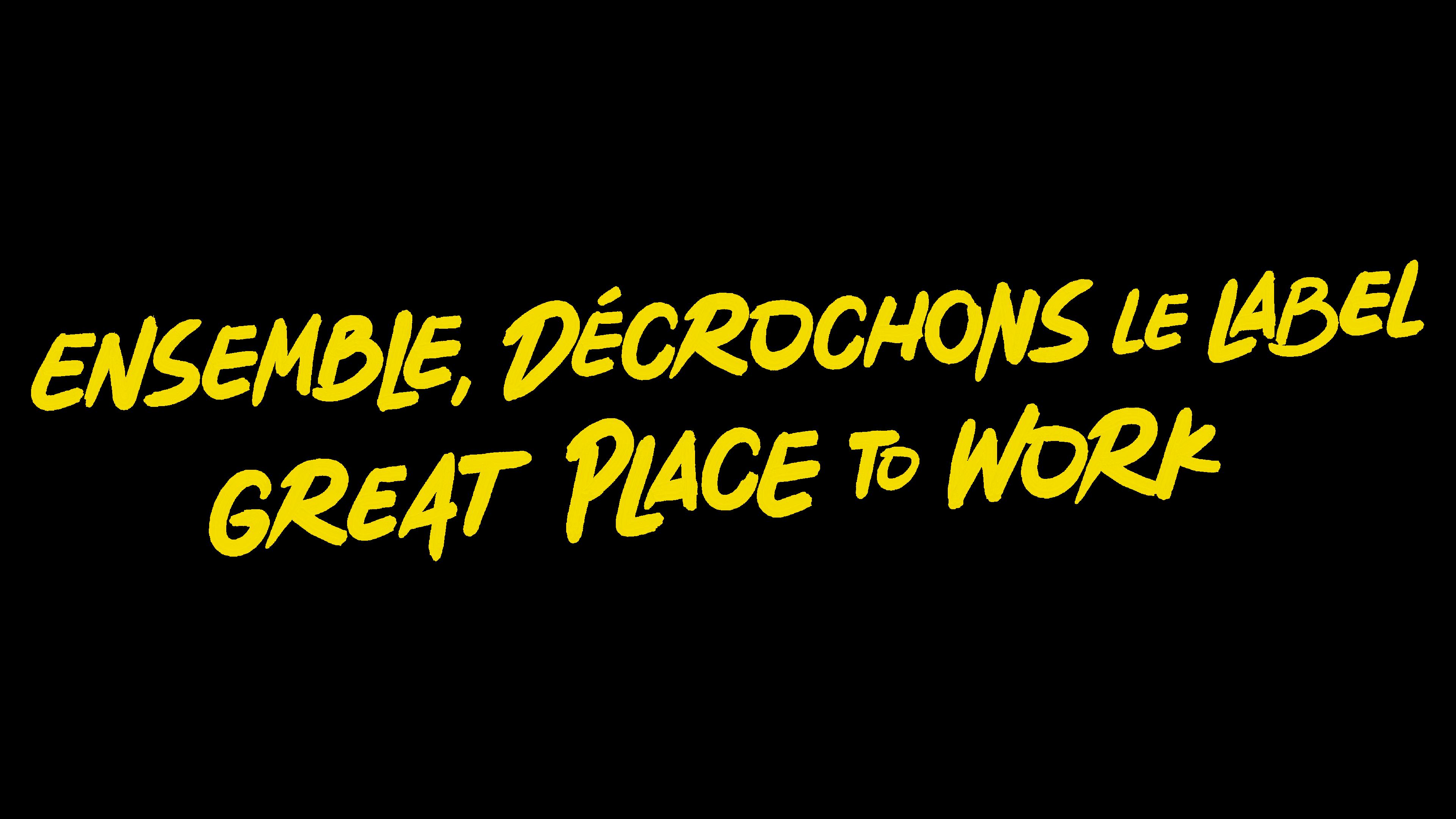 Ensemble, décrochons le label Great Place To Work !